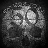To the Core: 50 Metalcore, Deathcore, And Melodic Hardcore Essentials with Bury Tomorrow, Heaven Shall Burn, Thy Art Is Murder, Carnifex and Many More by Various Artists