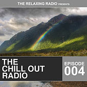 The Chill Out Radio - Episode 004 by Various Artists