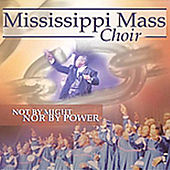 Not by Might, Nor by Power by Mississippi Mass Choir