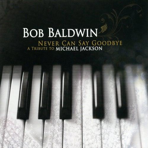 Never Can Say Goodbye by Bob Baldwin