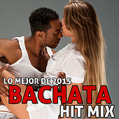 Lo Mejor De 2015 Bachata Hit Mix: Dr Flow, Kiko Rodriguez, Willie Wilson, Michel Felix & More! by Various Artists
