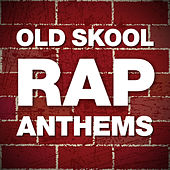 Old Skool Rap Anthems by Various Artists
