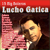 Lucho Gatica - 15 Big Boleros by Lucho Gatica