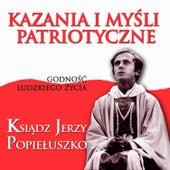 Kazania i Mysli Patriotyczne Godnosc Ludzkiego Zycia Ksiadz Jerzy Popieluszko by Various Artists