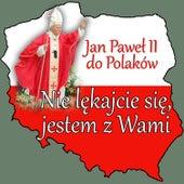 Jan Pawel II Do Polaków Nie Lekajcie Sie Jestem z Wami by Various Artists