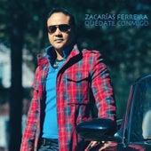 Quedate Conmigo by Zacarias Ferreira