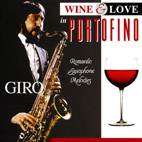 Wine & Love in Portofino: Romantic Saxophone Melodies by Giro