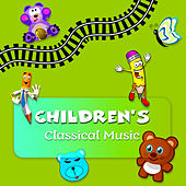 Children's Classical Music – The Best  Classical Collection for Kids, Playful Classics Songs for Cognitive Development, Learning for Babies & Children by Various Artists