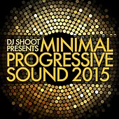 Minimal Progressive Sound 2015 (DJ Shoot Presents) by Various Artists