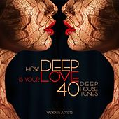 How DEEP Is Your Love (40 Deep House Tunes) by Various Artists