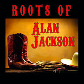 The Roots Of Alan Jackson by Various Artists