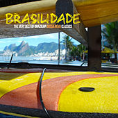 BRASILIDADE: The Very Best of Brazilian Bossa Nova Classics by Various Artists