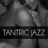 Tantric Jazz – Gentle Touch, Serenity Music, Romantic Evening, Sexuality, Erotic Massage, Make Love by Tantric Music