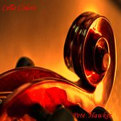 Cello Colors by Pete Hawkes