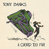 A Chord Too Far by Tony Banks