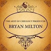 The Best of Chillout Producer: Bryan Milton by Various Artists