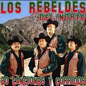 20 Canciones y Corridos by Los Rebeldes Del Norte