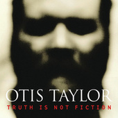 Truth Is Not Fiction by Otis Taylor