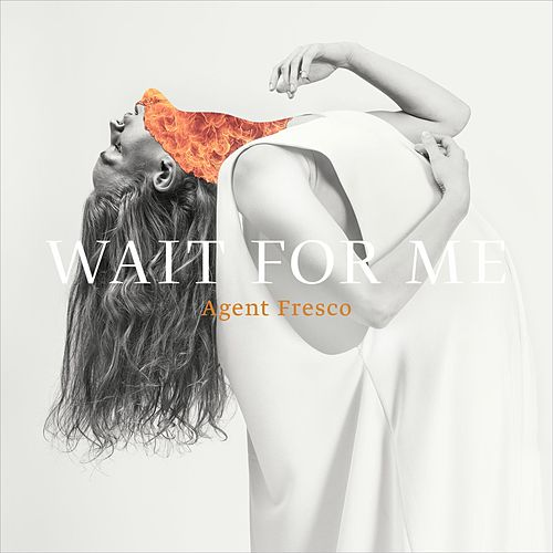 Wait For Me by Agent Fresco