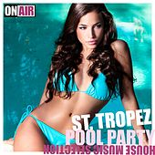 St. Tropez Pool Party (House Music Selection) by Various Artists