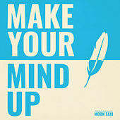 Make Your Mind Up by Moon Taxi