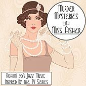 Murder Mysteries with Miss Fisher: Roarin' 20's Jazz Music Inspired by the TV Series by Various Artists