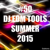 #50 DJ EDM Tools Summer 2015 by Various Artists