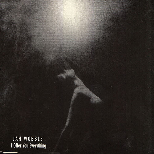 I Offer You Everything by Jah Wobble