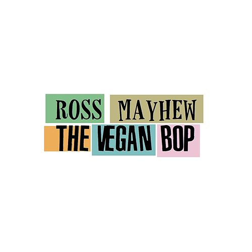 The Vegan Bop by Ross Mayhew