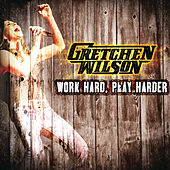 Work Hard, Play Harder by Gretchen Wilson