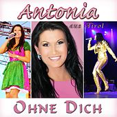 Ohne Dich by Antonia Aus Tirol