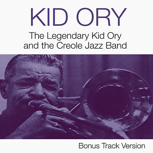 The Legendary Kid Ory and the Creole Jazz Band (Bonus Track Version) by Kid Ory