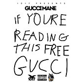 If Your Reading This Free Gucci by Gucci Mane