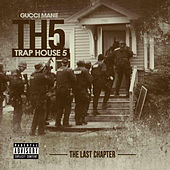 Trap House 5: The Last Chapter by Gucci Mane