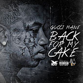 Back for My Cake by Gucci Mane