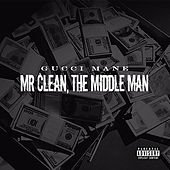 Mr Clean the Middle Man by Gucci Mane