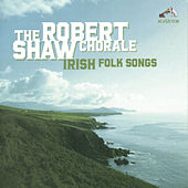 Irish Folk Songs by Robert Shaw Chorale