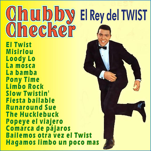 Chubby Checker . El Rey del Twist by Chubby Checker
