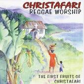 Reggae Worship: The First Fruits of Christafari by Christafari