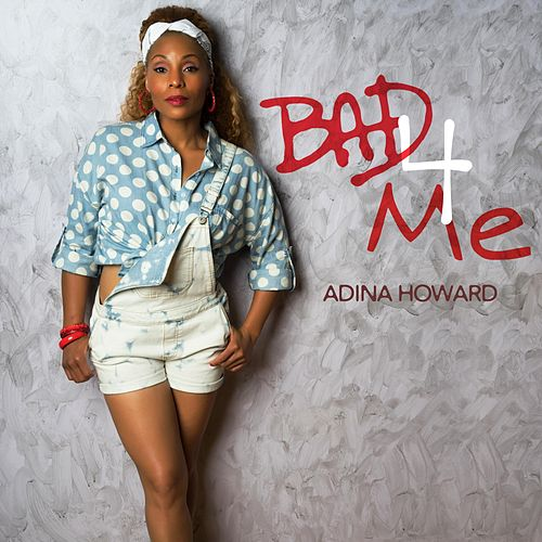 Bad 4 Me by Adina Howard
