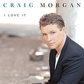 I Love It by Craig Morgan