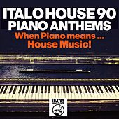 Italo House 90: Piano Anthems (When Piano Means... House Music!!) by Various Artists