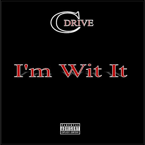 I'm Wit It by CDrive