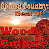 Golden Country: Best Of Woody Guthrie by Woody Guthrie