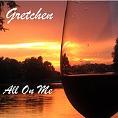 All on Me by Gretchen