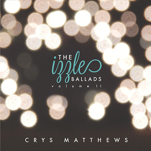 The Izzle Ballads, Vol. II by Crys Matthews