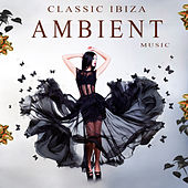 Classic Ibiza Ambient Music by Various Artists