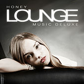 Honey Lounge Music Deluxe by Various Artists