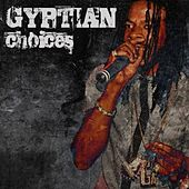 Gyptian Choices by Gyptian