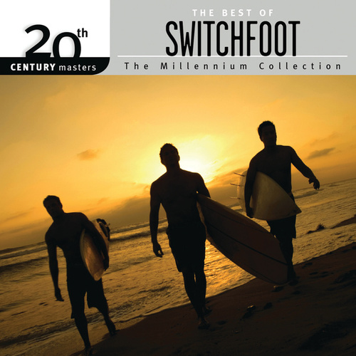 20th Century Masters - The Millennium Collection: The Best Of Switchfoot by Switchfoot